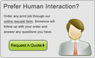 prefer human interaction? order print jobs through our online request form. Someone will follow up you and answer any questions you have.